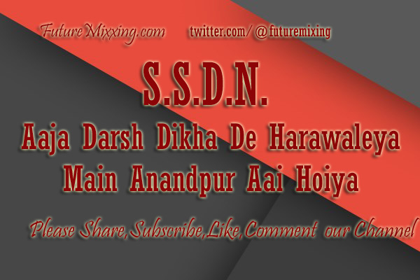 Latest SSDN Bhajan Lyrics: Aaja darsh dikha de harawaley, main anandpur aai hoiya